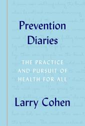 Prevention Diaries: The Practice and Pursuit of Health for All