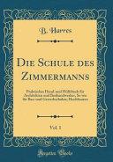 Die Schule des Zimmermanns, Vol. 1