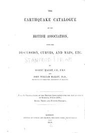 The earthquake catalogue of the British Association: with the discussion, curves and maps, etc