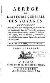 Abrégé de l'histoire générale des voyages, contenant ce qu'il y a de plus remarquable, de plus utile et de mieux avéré dans les pays où les voyageurs ont pénétré ; les moeurs des habitans, la religion, les usages, arts et sciences, commerce, manufactures