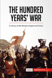 The Hundred Years' War: A Century of War Between England and France