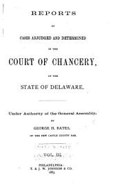 Delaware Chancery Reports: Reports of Cases Determined in the Court of Chancery and on Appeals Therefrom in the Supreme Court of Delaware, Volume 3