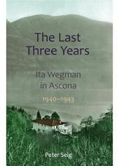 The Last Three Years: Ita Wegman in Ascona 1940-1943