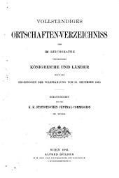 Vollständiges ortschaften-verzeichniss der im Reichsrathe vertretenen königreiche und länder nach den ergebnissen der volkszählung vom 3l. december 1890: Nebst vollständigem alphabetischen namensregister