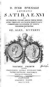 Satirae xvi ad optimorum exemplarium fidem recensitae: varietate lectionvm perpetvoque commentario, Volume 1