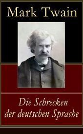 Die Schrecken der deutschen Sprache - Vollständige deutsche Ausgabe: Humoristische Reiseerzählung