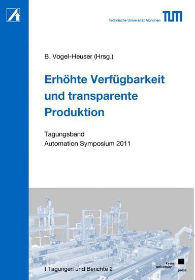 Erh  hte Verf  gbarkeit und transparente Produktion  Tagungsband Automation Symposium 2011 PDF