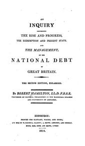 An Inquiry Concerning the Rise and Progress, Redemption and Present State and the Management of the National Debt of Great Britain