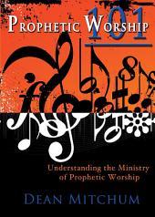 Prophetic Worship 101: Understanding the Ministry of Prophetic Worship