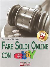 Fare Soldi Online con Ebay. Guida Strategica per Guadagnare Denaro su Ebay con gli Annunci e le Aste Online. (Ebook Italiano - Anteprima Gratis): Guida Strategica per Guadagnare Denaro su Ebay con gli Annunci e le Aste Online