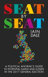 Seat by Seat: A Political Anorak's Guide to Potential Gains and Losses in the 2017 General Election