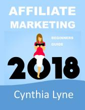 Affiliate Marketing 2018: Beginners Guide Book to Making Money Online