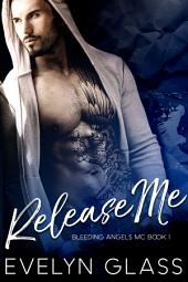 Release Me: A Bad Boy Motorcycle Club Romance