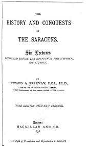 The History and Conquests of the Saracens: Six Lectures Delivered Before the Edinburgh Philosophical Institution