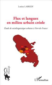 Flux et langues en milieu urbain créole: Etude de sociolinguistique urbaine à Fort-de-France