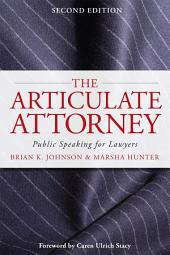 The Articulate Attorney: Public Speaking for Lawyers, Edition 2