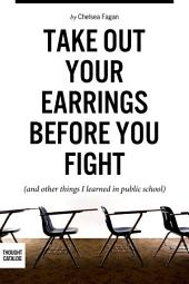 Take Out Your Earrings Before You Fight (and Other Things I Learned in Public School)