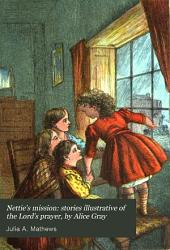 Nettie's mission: stories illustrative of the Lord's prayer, by Alice Gray