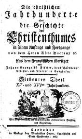 Die christlichen Jahrhunderte oder die Geschichte des Christenthumes in seinem Anfange und Fortgange: XV. und XVItes Jahrhundert, Band 7