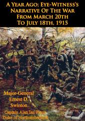 A Year Ago; Eye-Witness's Narrative Of The War From March 20th To July 18th, 1915 [Illustrated Edition]