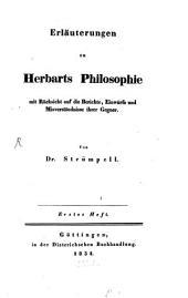 Erläuterungen zu Herbarts Philosophie: mit Rücksicht auf die Berichte, Einwürfe und Mißverständnisse ihrer Gegner, Band 1