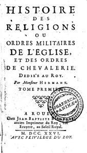 Histoire des religions ou ordres militaires de l'Église, et des ordres de chevalerie: Volume1