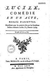 Lucile: comédie en un acte, meslée d'ariettes. Représentée pour la première fois par les Comédiens italiens ordinaires du Roi, le 5 janvier 1769