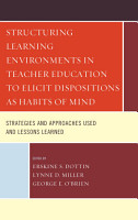 Structuring Learning Environments in Teacher Education to Elicit Dispositions as Habits of Mind PDF