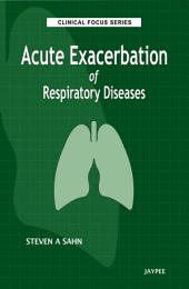 Clinical Focus Series®: Acute Exacerbation of Respiratory Diseases