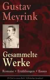 Gesammelte Werke: Romane + Erzählungen + Essays (76 Titel in einem Buch  Vollständige Ausgaben)