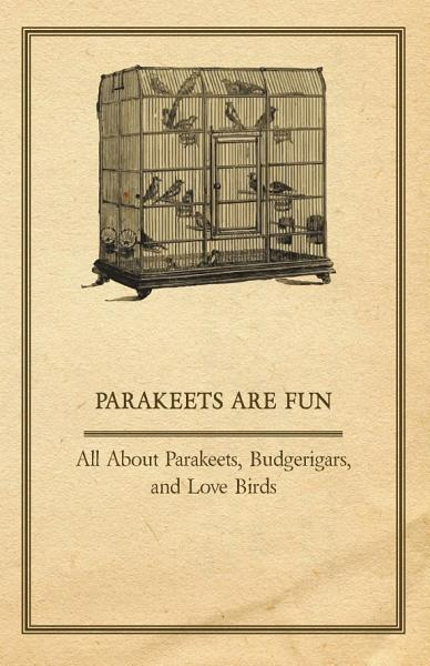 Download Parakeets are Fun   All About Parakeets  Budgerigars  And Love Birds Book