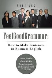 FeelGoodGrammar: How to Make Sentences in Business English: COMO ESCRIBIR FRASES EN UN INGLES COMERCIAL????????:???