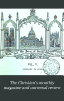 The Christian's monthly magazine and universal review