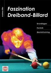 Faszination Dreiband-Billard: Grundlagen, Technik, Mentaltraining