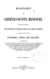 History of Greene County, Missouri: ... Including a History of Its Township, Towns, and Villages, Together with a Condensed History of Missouri ... Biographical Sketches and Portraits of Prominent Citizens ...
