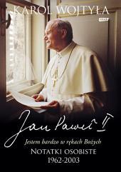 """""""Jestem bardzo w rękach Bożych"""" Notatki osobiste 1962–2003"""