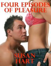 Four Episodes of Pleasure: A Boxed Set of Four Erotic Short Stories