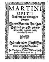 Martini Opitii Buch von der Deutschen Poeterey: In welchem alle ihre eigenschafft und zuegehör gründtlich erzehlet, und mit exempeln außgeführet wird