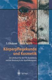 Körperpflegekunde und Kosmetik: Ein Lehrbuch für die PTA-Ausbildung und die Beratung in der Apothekenpraxis