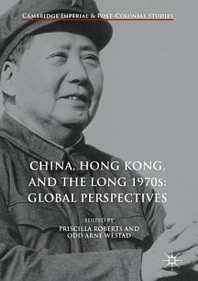 China  Hong Kong  and the Long 1970s  Global Perspectives