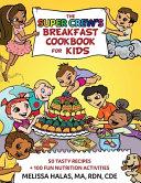 The Super Crew's Breakfast Cookbook for Kids: 50 Tasty Recipes + 100 Fun Nutrition Activities