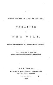 A Philosophical and Practical Treatise on the Will: Forming the Third Volume of a System of Mental Philosophy