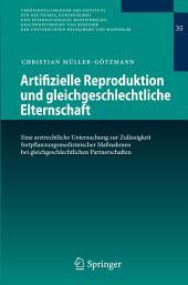 Artifizielle Reproduktion und gleichgeschlechtliche Elternschaft: Eine arztrechtliche Untersuchung zur Zulässigkeit fortpflanzungsmedizinischer Maßnahmen bei gleichgeschlechtlichen Partnerschaften