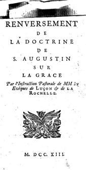 Renversement de la doctrine de S. Augustin sur la grâce par l'instruction pastorale de MM. les évêques de Luçon et de La Rochelle