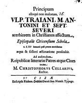 Principum alioqui non malorum, Ulp. Traiani, M. Antonini et Sept. Severi acerbiori in Christianos affectum