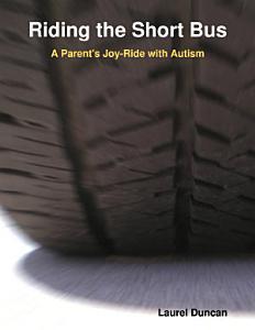 Riding the Short Bus  A Parent s Joy Ride with Autism PDF