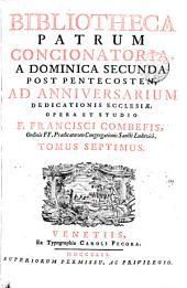 BIBLIOTHECA PATRUM CONCIONATORIA, A DOMINICA SECUNDA POST PENTECOSTEN, AD ANNIVERSARIUM DEDICATIONIS ECCLESIAE.: TOMUS SEPTIMUS, Volume 7