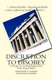 Discretion to Disobey: A Study of Lawful Departures from Legal Rules