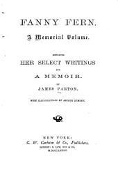 Fanny Fern [pseud.]: A Memorial Volume. Containing Her Select Writings and a Memoir