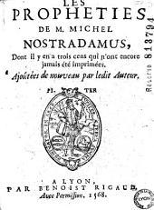 Les Propheties de M. Michel Nostradamus: Dont il y en a trois cens qui n'ont encore jamais été imprimées, ajoûtées de nouveau par ledit auteur